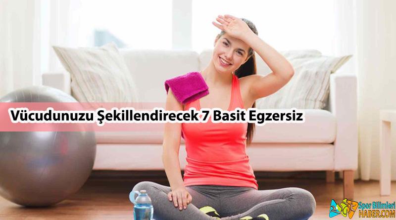 Vücudunuzu Şekillendirecek 7 Basit Egzersiz