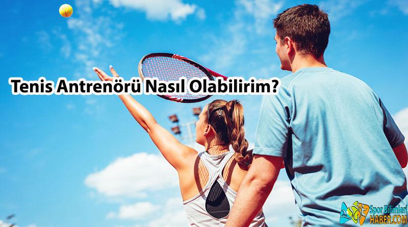 Tenis Antrenörü Nasıl Olabilirim?