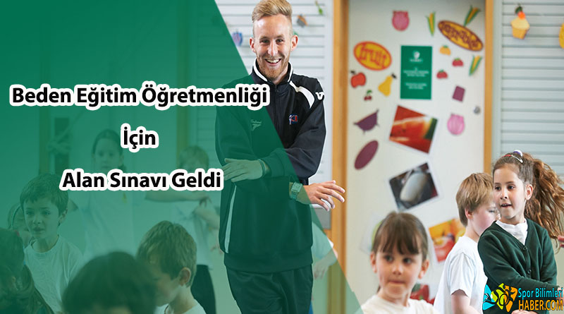 Beden Eğitimi ve Spor Öğretmenliği'ne Alan Sınavı Geldi