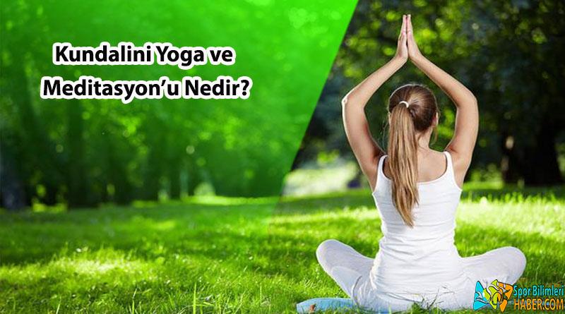 Kundalini Yoga ve Meditasyon'u Nedir?