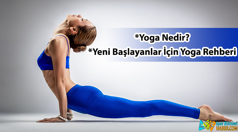 Yoga Nedir? Yeni Başlayanlar İçin Yoga Rehberi