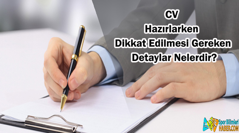 CV Hazırlarken Dikkat Edilmesi Gereken Detaylar Nelerdir?