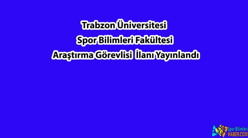 Trabzon Üniversitesi Araştırma Görevlisi İlanı