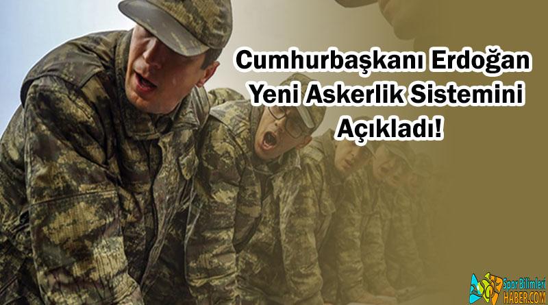 Cumhurbaşkanı Erdoğan Yeni Askerlik Sistemini Açıkladı!