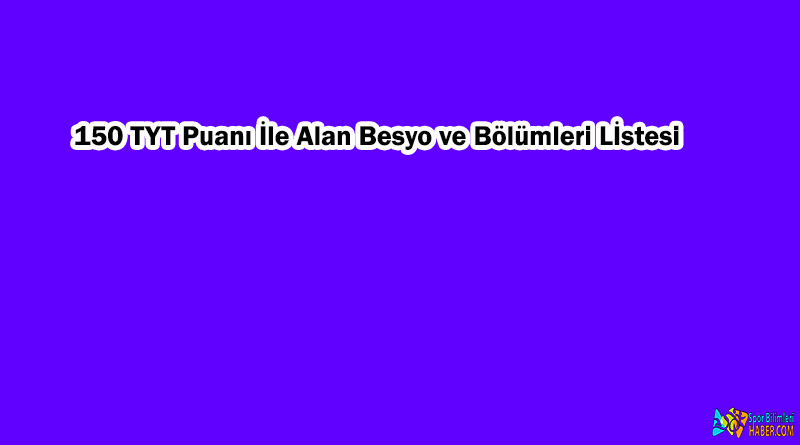 150 TYT Puanı İle Alan Besyo